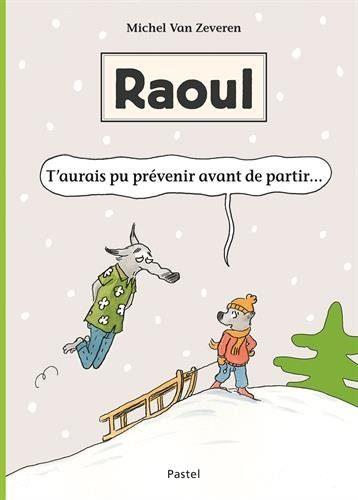 Raoul T'aurais pu prévenir avant de partir