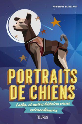 Portraits de chiens - Laïka, et autres histoires vraies extraordinaires